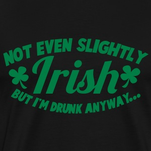 NOT even slightly irish but I'm DRUNK anyway T-Shirts - Men's Premium T-Shirt