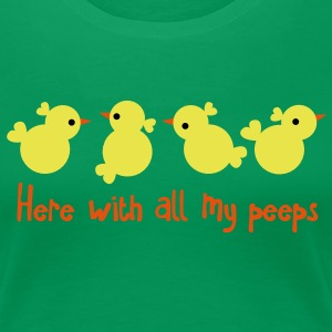 EASTER greeting here with all my PEEPS cute party T-Shirts - Women's Premium T-Shirt
