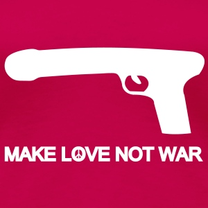make love not war T-Shirts - Women's Premium T-Shirt