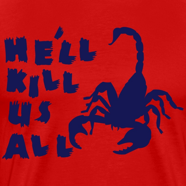 He'll KILL US ALL! Scorpion Shirt!