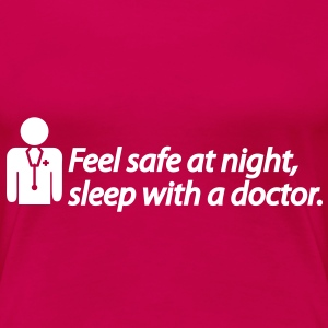 Feel safe at night, sleep with a doctor T-Shirts - Frauen Premium T-Shirt