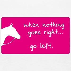 When nothing goes right ... go left! - Frauen Premium T-Shirt
