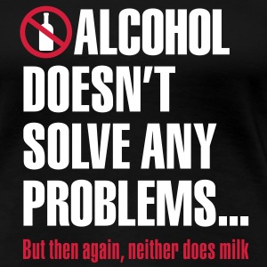 Alcohol doesn't solve any problems... But then again, nether does milk T-shirts - Vrouwen Premium T-shirt
