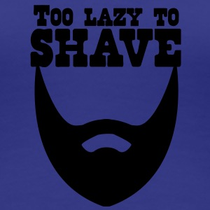 too lazy to shave full beard T-Shirts - Women's Premium T-Shirt