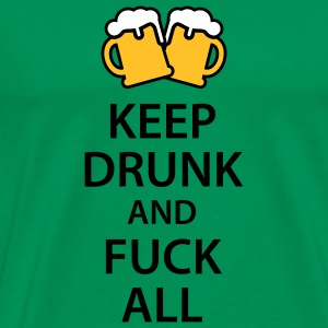 Keep drunk and fuck all T-Shirts - Herre premium T-shirt