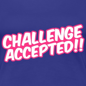 Challenge Accepted Tee shirts - T-shirt Premium Femme
