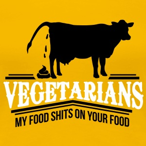 Vegetarians - my food shits on your food T-Shirts - Women's Premium T-Shirt