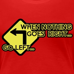 When nothing goes right, go left! T-Shirts - Women's Premium T-Shirt