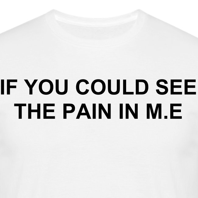 If you could see the pain in M.E