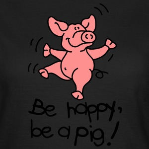 Be happy, be a pig! T-shirts - Dame-T-shirt