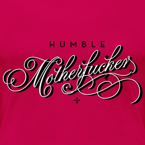 humble motherfucker T-Shirts - Women's Premium T-Shirt
