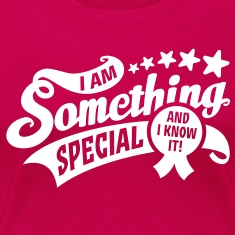 "Girlieshirt ""I am something special - and i know it!"""