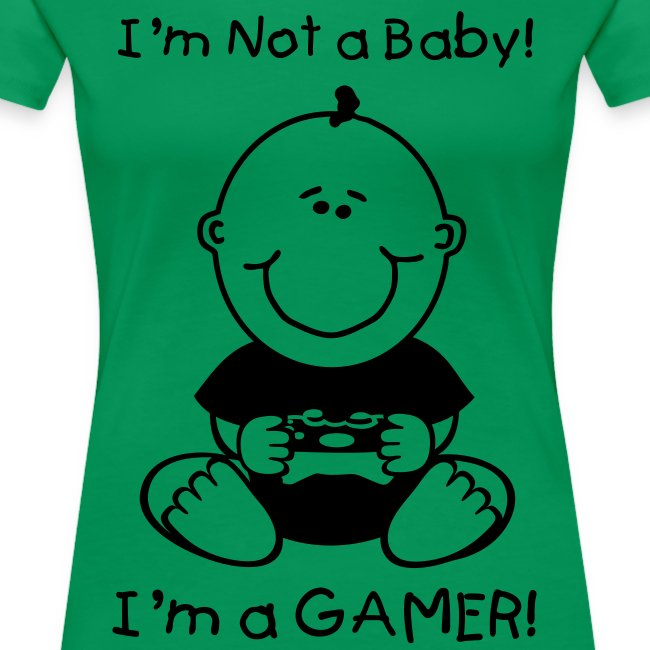 I'm not a baby I'm a Gamer! Black and White!
