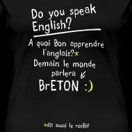 Motif ~ Tshirt humour by c2b le monde parlera breton Femme