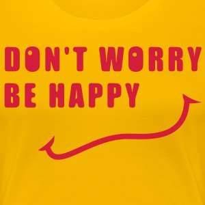 Don't worry, be happy - T-shirt Premium Femme