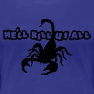 Design ~ He'll KILL US ALL! Scorpion Shirt!