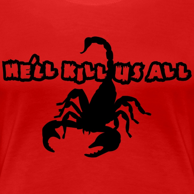 He'll KILL US ALL! Scorpion Shirt!