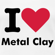 Design ~ I Love Metal Clay T-Shirt Plus Size