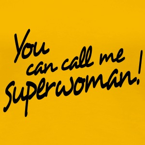 you can call me superwoman Tee shirts - T-shirt Premium Femme