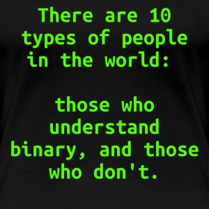 There are only 10 types of people in the world: those who understand binary, and those who don't T-shirt - Maglietta Premium da donna