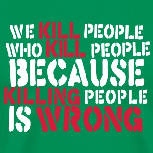 we kill people who kill people because killing people is wrong T-shirts - Mannen Premium T-shirt