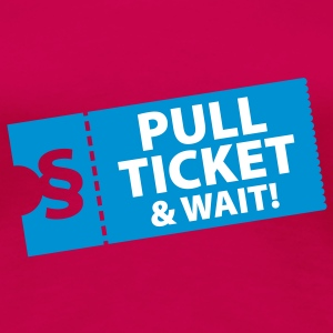 Pull Ticket & wait T-Shirts - Vrouwen Premium T-shirt