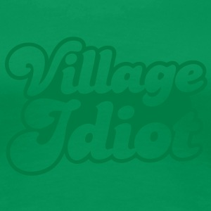 village idiot T-Shirts - Women's Premium T-Shirt