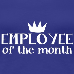 employee of the month with a kings royal crown T-Shirts - Women's Premium T-Shirt