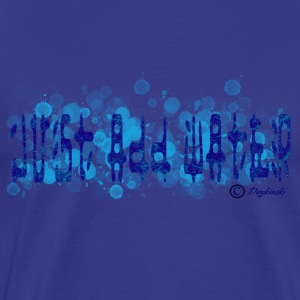 Just Add Water - Men's Premium T-Shirt