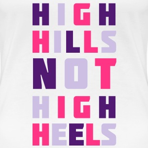 High hills not high heels | Fun T-Shirts bedrucken T-Shirts - Frauen Premium T-Shirt