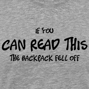 if_you_can_read_this_the_backpack_fell_o T-shirts - Premium-T-shirt herr