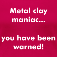 Design ~ Metal Clay Maniac T-Shirt