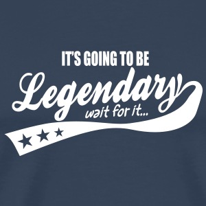it's going to be legendary- epic style T-Shirts - Men's Premium T-Shirt