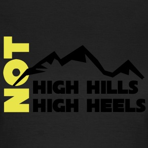 High hills not high heels | Fun T-Shirts bedrucken T-Shirts - Frauen T-Shirt