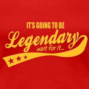 it's going to be legendary- epic style T-Shirts - Women's Premium T-Shirt