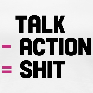 talk - action = shit Tee shirts - T-shirt Premium Femme