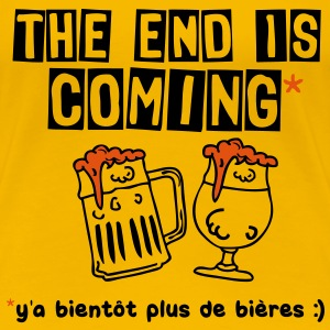 the end is coming plus bieres boisson1 Tee shirts - T-shirt Premium Femme