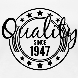 Birthday - Quality since 1947 (uk) T-Shirts - Women's Premium T-Shirt