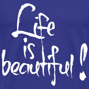 Life is beautiful! T-shirts - Mannen Premium T-shirt