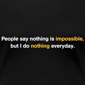 143_people_say_nothing_is_impossible T-Shirts - Frauen Premium T-Shirt