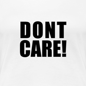 Vit DONT CARE! T-shirts - Premium-T-shirt dam