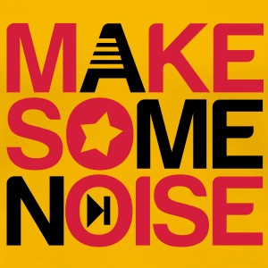 make some noise T-Shirts - T-shirt Premium Femme