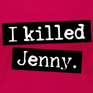 I Killed Jenny T-Shirts - Frauen Premium T-Shirt