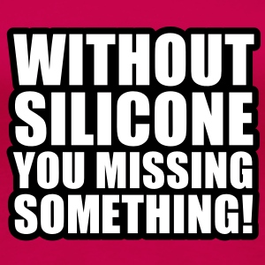 Without Silicone you missing something T-Shirts - Frauen Premium T-Shirt