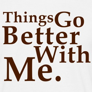 Things Go Better With Me. Fun T-Shirt BK - T-shirt herr