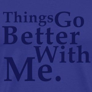 Things Go Better With Me. Fun T-Shirt NS - Maglietta Premium da uomo