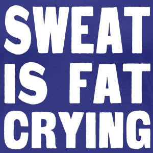 Sweat Is Fat Crying T-Shirts - Women's Premium T-Shirt
