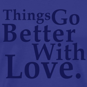 Things Go Better With Love. Fun T-Shirt NS - Koszulka męska Premium