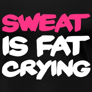Sweat Is Fat Crying Camisetas - Camiseta premium mujer