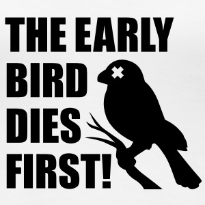 The early Bird dies first T-Shirts - Women's Premium T-Shirt